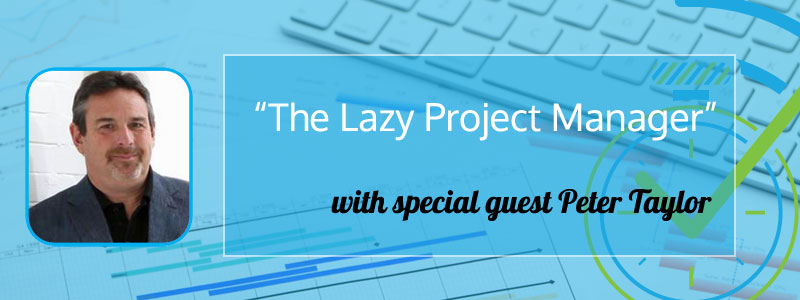 """Project Management Paradise """"The Lazy Project Manager"""" with Peter Taylor"""