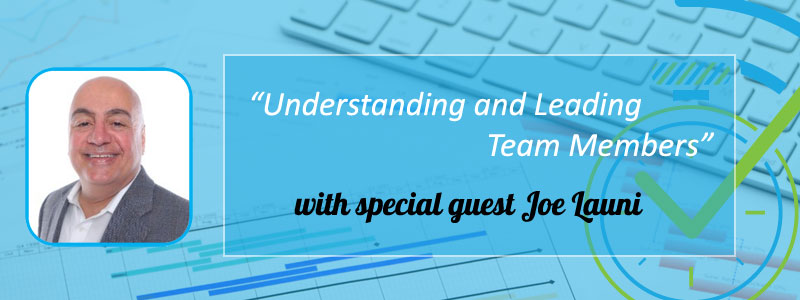 "Episode 12 – ""Understanding and Leading Team Members"" with Joe Launi"