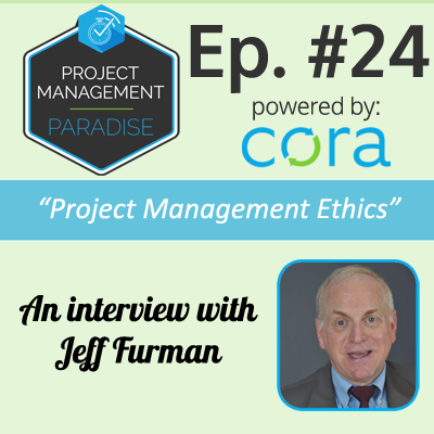 "Episode 24: ""Project Management Ethics"" with Jeff Furman Project Management Paradise"