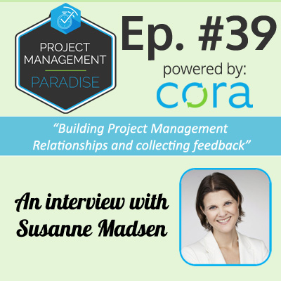 "Episode 39: ""Building Project Management Relationships and collecting feedback"" with Susanne Madsen - Cora Systems How to build relationships with stakeholders"