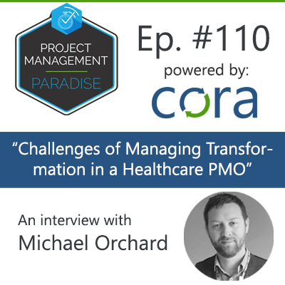 """Episode 110: """"Challenges of Managing Transformation in a Healthcare PMO"""" with Michael Orchard"""
