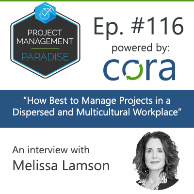 "Episode 116: ""How Best to Manage Projects in a Dispersed and Multicultural Workplace"" with Melissa Lamson"
