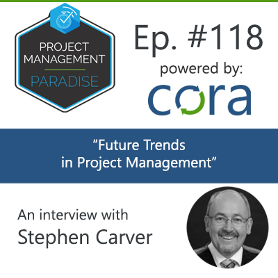 "Episode 118: ""Future Trends in Project Management"" with Stephen Carver"