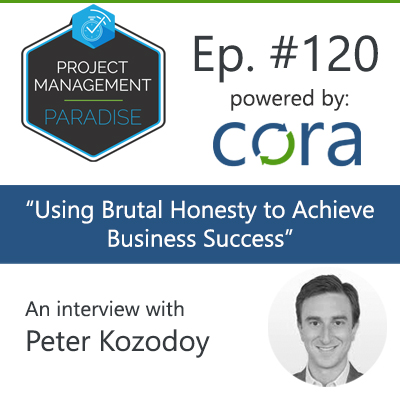 "Episode 120: ""How Leaders Can Use Brutal Honesty to Achieve Business Success"" with Peter Kozodoy"
