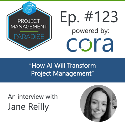 "Episode 123 – ""How AI Will Transform Project Management"" with Jane Reilly"