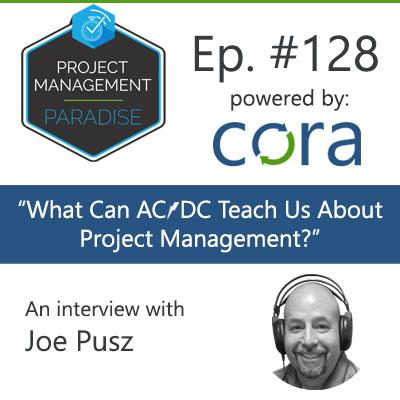 "Episode 128: Joe Pusz – ""What Can AC/DC Teach Us About Project Management?"""