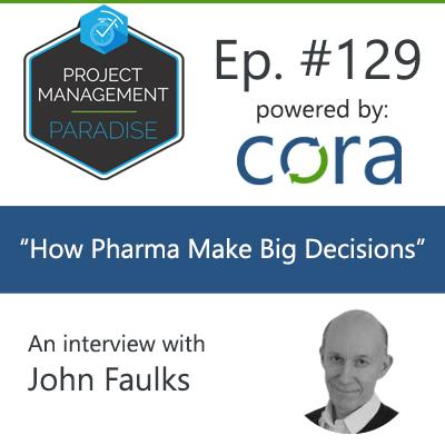 "Episode 129: John Faulks – ""How Pharma Makes Big Decisions"""